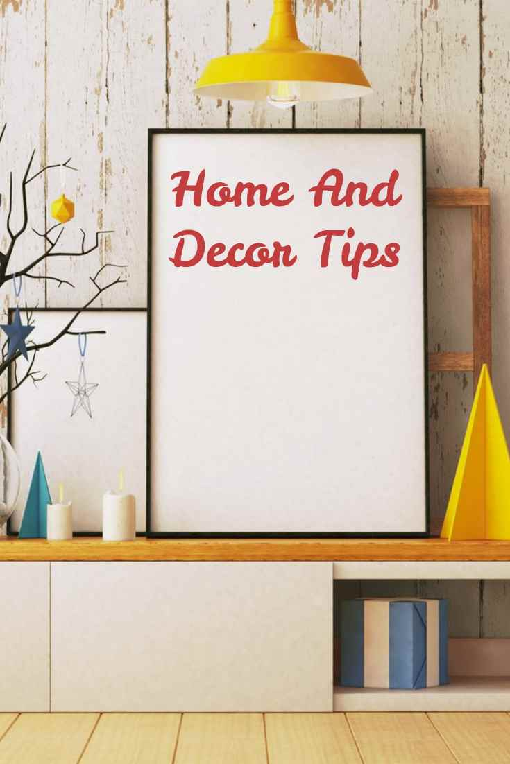 Home And Decor Tips That You Shouldn't Miss